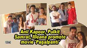 Anil Kapoor, Pulkit Samrat, Illeana promote movie 'Pagalpanti' [Video]