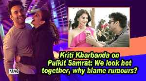 Kriti Kharbanda on Pulkit Samrat: We look hot together, why blame rumours? [Video]