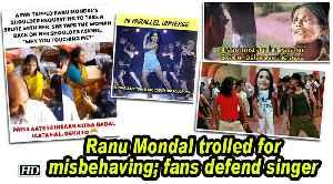 Ranu Mondal trolled for misbehaving; fans defend singer [Video]