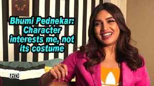 Bhumi Pednekar: Character interests me, not its costume [Video]