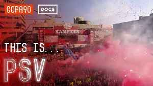 This is PSV | From Factory Workers to Champions of Europe [Video]