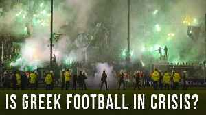 Is Greek Football in Crisis? [Video]