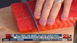 Mill Stream Corp. Making Voluntary Salmon Recall [Video]
