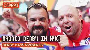 The Madrid Derby is Coming to NYC | Derby Days Presents... [Video]