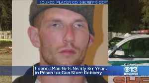 Loomis Man Gets Nearly 6 Years In Prison For Gun Store Robbery [Video]