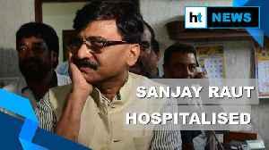 News video: Shiv Sena leader Sanjay Raut complains of chest pain, hospitalised