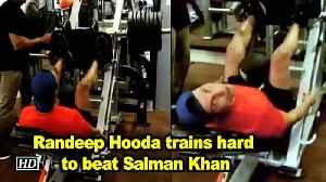 Randeep Hooda trains hard to beat 'most wanted bhai' Salman Khan [Video]