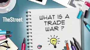 What Is a Trade War? [Video]