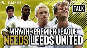 "Two-Footed Talk | ""The EPL doesn't need Burnley or Norwich... it needs Leeds"" [Video]"