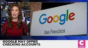 Google Will Soon Offer Checking Accounts [Video]
