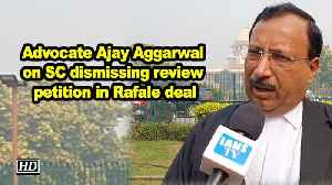 News video: Advocate Ajay Aggarwal on SC dismissing review petition in Rafale deal