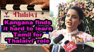 Kangana finds it hard to learn Tamil for 'Thalaivi' role [Video]
