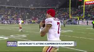 News video: Lions plan to attend Colin Kaepernick's workout