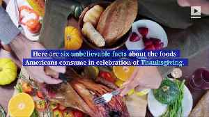 6 Unbelievable Thanksgiving Food Consumption Facts [Video]