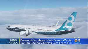 Broward Mayor Wants To Ban Boeing 737 Max Jets From FLL [Video]