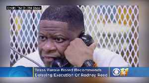 Texas Parole Board Recommends Delaying Execution Of Rodney Reed [Video]