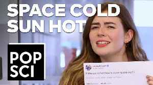 If The Sun Is Hot, How Is Outer Space Cold? [Video]