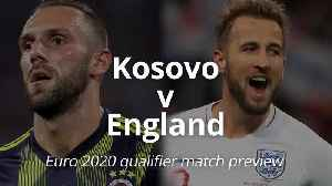 Euro 2020 qualifier match preview: Kosovo v England [Video]