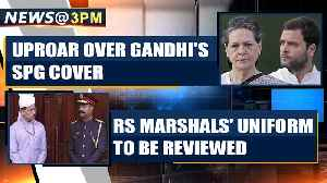 Cong creates uproar over withdrawal of Gandhis' SPG cover and more news [Video]