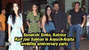 Sonakshi Sinha, Katrina Kaif join Salman in Aayush-Arpita wedding anniversary party [Video]