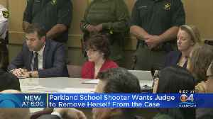 Parkland School Shooter Wants Judge To Remove Herself From Case [Video]