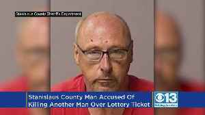 Stanislaus County Man Accused Of Killing Another Man After Dispute Over Lottery Ticket [Video]