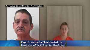 Report: Kentucky Man Married His Daughter After Killing Her Minnesota Boyfriend [Video]