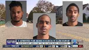 Three men arrested and charged for home invasion in Glen Burnie [Video]