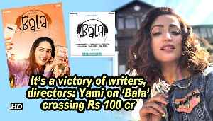 News video: It's a victory of writers, directors: Yami on 'Bala' crossing Rs 100 cr