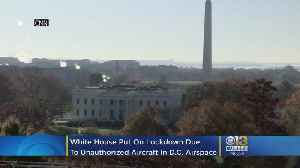 White House Was Put On Lockdown Tuesday After Unauthorized Aircraft Reported In DC Airspace [Video]