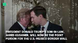 President Donald Trump Trusts Jared Kushner With The Wall [Video]