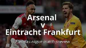 Europa League preview: Arsenal v Eintracht Frankfurt [Video]