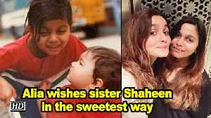 News video: Alia Bhatt wishes sister Shaheen in the sweetest way