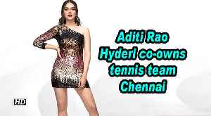 Aditi Rao Hyderi co-owns tennis team Chennai Stallions [Video]