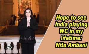 Hope to see India playing WC in my lifetime: Nita Ambani [Video]
