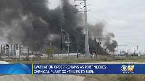 Fire Continues At East Texas Plant; 50K Under Evacuation Order [Video]