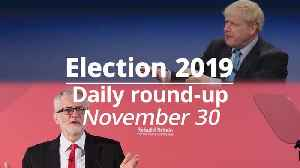 Election 2019: November 30 round-up [Video]