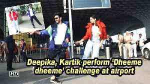 Deepika, Kartik perform 'Dheeme dheeme' challenge at airport [Video]