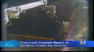 Astronauts Complete Repairs On $2B Cosmic Ray Detector [Video]