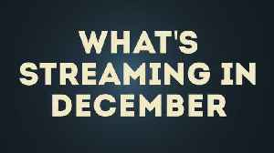 What's Streaming this December! [Video]