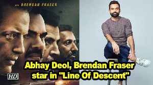 Abhay Deol, Brendan Fraser star in 'Line Of Descent' [Video]