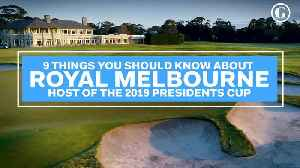 News video: 9 Things You Should Know About Royal Melbourne, Host of the 2019 Presidents Cup