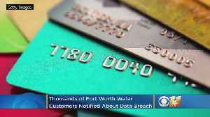 Thousands Of Fort Worth Water Customers Notified About Credit Card Data Breach [Video]