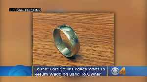 FOUND: Fort Collins Police Want To Return Wedding Band To Owner [Video]
