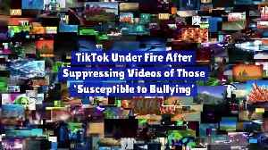 TikTok Under Fire After Suppressing Videos of Those 'Susceptible to Bullying' [Video]