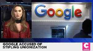 Google Is being Accused of Stifling Unionization [Video]