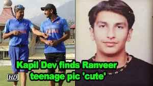 Kapil Dev finds Ranveer Singh's teenage pic 'cute' [Video]