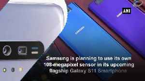 Samsung Galaxy S11 to feature 108-megapixel camera [Video]