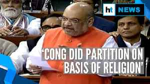 News video: Citizenship Amendment Bill: Amit Shah cites partition, targets Congress in LS