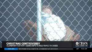 Claremont Nativity Scene Separates Holy Family, Places Them In Cages [Video]